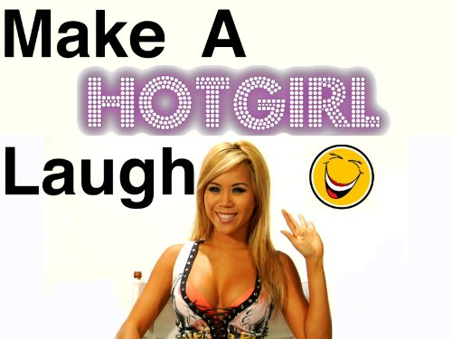 Make a Hot Girl Laugh Volume 1