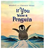 If You Were a Penguin (1430108649) by Minor, Wendell