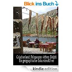 Griechenland: Peloponnes, Athen, Delphi - Ein geographischer Exkursionsf�hrer