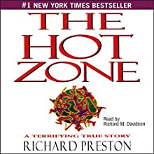 The Hot Zone: A Terrifying True Story (       UNABRIDGED) by Richard Preston Narrated by Richard M. Davidson