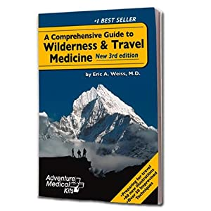 Adventure Medical Kits A Comprehensive Guide to Wilderness & Travel Medicine (Third Edition) - Eric A.Weiss, MD