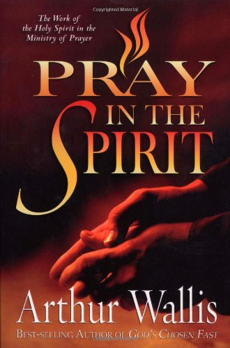 Pray in the Spirit: The Work of the Holy Spirit in the ...