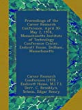 img - for Proceedings of the Career Research Conference, April 30-May 2, 1978, Massachusetts Institute of Technology Conference Center, Endicott House, Dedham, Massachusetts book / textbook / text book