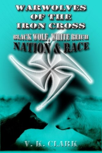 Warwolves of the Iron Cross: Black Wolf, White Reich: Volume 9