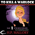 To Kill a Warlock: Dulcie O'Neil, Book 1 (       UNABRIDGED) by H. P. Mallory Narrated by Therese Plummer