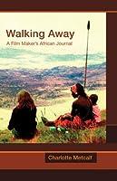 Walking Away: A Film Maker's African Journal