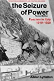 The Seizure of Power: Fascism in Italy, 1919-1929 (Totalitarian Movements and Political Religions)