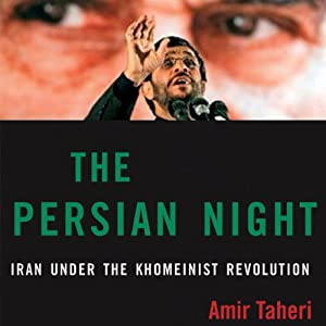 The Persian Night: Iran from Khomeini to Ahmadinejad | [Amir Taheri]
