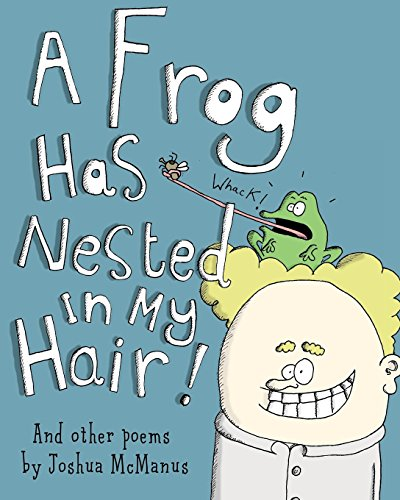 a-frog-has-nested-in-my-hair-and-other-poems-by-joshua-mcmanus-a-childrens-picture-book-of-childrens