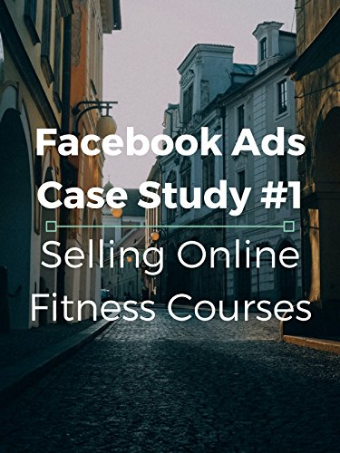 Facebook Ads Case Study #1 Selling Online Fitness Courses