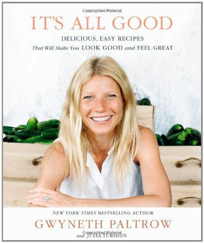 It's All Good: Delicious, Easy Recipes That Will Make You Look Good and Feel Great [Hardcover] [2013] 1 Ed. Gwyneth Paltrow