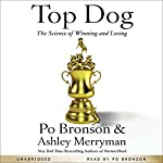 Top Dog: The Science of Winning and Losing | Po Bronson,Ashley Merryman