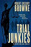Trial Junkies (A Trial Junkies Thriller Book 1)
