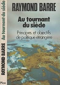 Au tournant du siècle. Principes et objectifs de politique étrangère par Raymond Barre