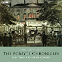 The Forsyte Chronicles: Part Two: A Modern Comedy (Dramatised) Radio/TV Program by John Galsworthy Narrated by Amanda Redman, Gary Bond, Belinda Lang