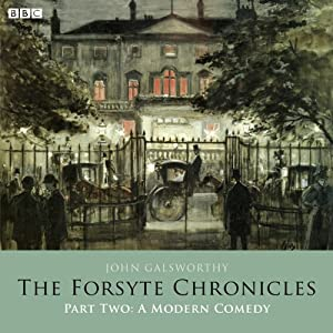 The Forsyte Chronicles: Part Two: A Modern Comedy (Dramatised) Radio/TV Program