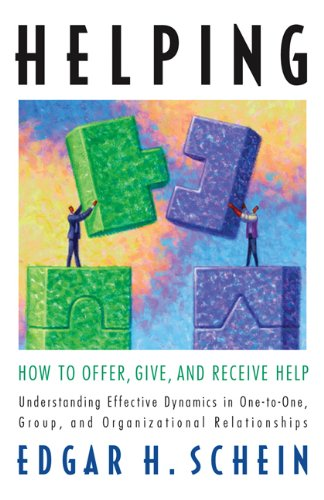 Helping, How to Offer, Give and Receive Help, Understanding Effective Dynamics in One-to-One, Group and Organizational Relationships