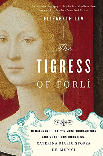 the-tigress-of-forli-renaissance-italys-most-courageous-and-notorious-countess-caterina-riario-sforz