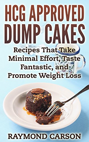 HCG Approved Dump Cakes: Recipes That Take Minimal Effort, Taste Fantastic, and Promote Weight Loss