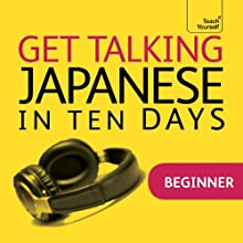 Get Talking Japanese in Ten Days Discours Auteur(s) : Helen Gilhooly Narrateur(s) :  Teach Yourself Languages