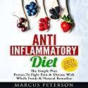 Anti Inflammatory Diet: The Simple Plan Proven to Fight Pain & Disease with Whole Foods & Natural Remedies Audiobook by Marcus Peterson Narrated by Martin James
