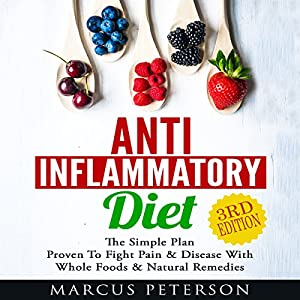 Anti Inflammatory Diet: The Simple Plan Proven to Fight Pain & Disease with Whole Foods & Natural Remedies Audiobook