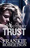 Betrayed By Trust: A Celestial Affairs Novel