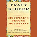 Mountains Beyond Mountains (       UNABRIDGED) by Tracy Kidder Narrated by Paul Michael