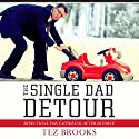 The Single Dad Detour: Directions for Fathering After Divorce Audiobook by Tez Brooks Narrated by Brandon Batchelar