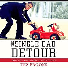 The Single Dad Detour: Directions for Fathering After Divorce (       UNABRIDGED) by Tez Brooks Narrated by Brandon Batchelar