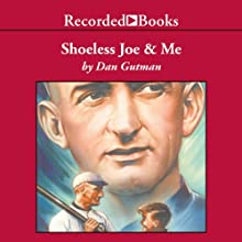 Shoeless Joe & Me Audiobook by Dan Gutman Narrated by Johnny Heller