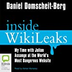 Inside Wikileaks: My Time with Julian Assange at the World's Most Dangerous Website | Daniel Domscheit-Berg