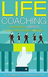 Life Coaching: 7 Essential Lessons For Life And Career Coaching! by Alexander Graham-Dixon ebook deal