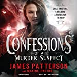 Confessions of a Murder Suspect | James Patterson,Maxine Paetro