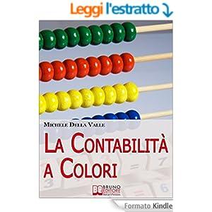 La Contabilità a Colori. Guida per Comprendere, Memorizzare e Applicare la Contabilità Generale. (Ebook Italiano - Anteprima Gratis)