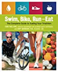 Swim, Bike, Run--Eat: The Complete Gu...