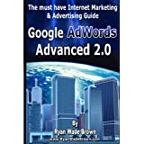 Google Adwords Advanced 2.0: Black & White Version: The Must Have Internet Marketing & Advertising Guide ~ Ryan Wade Brown