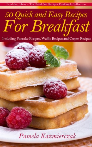50 Quick and Easy Recipes For Breakfast - Including Pancake Recipes, Waffle Recipes and Crepes Recipes (Breakfast Ideas - The Breakfast Recipes Cookbook Collection 2) (Crepe Recipe compare prices)