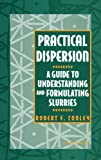 img - for Practical Dispersion: A Guide to Understanding and Formulating Slurries book / textbook / text book