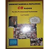 Understanding and Repairing CB Radios: For the Professional Technician ~ Lou Franklin