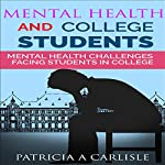 Mental Health and College Students: Mental Health Challenges Facing Students in College | Patricia A Carlisle