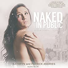 Naked In Public: Dream Symbols Revealed (       UNABRIDGED) by Kathryn Andries, Patrick Andries Narrated by Patrick Andries, Kathryn Andries