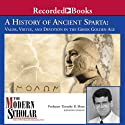 A History of Ancient Sparta: Valor, Virtue, and Devotion in the Greek Golden Age (       UNABRIDGED) by Timothy B. Shutt Narrated by Timothy B. Shutt