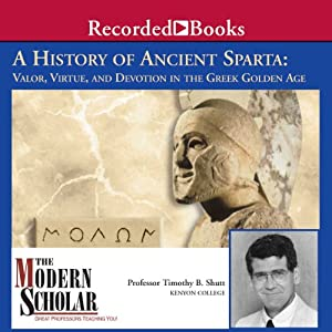 A History of Ancient Sparta: Valor, Virtue, and Devotion in the Greek Golden Age | [Timothy B. Shutt]