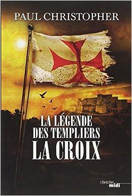 La Légende des Templiers Tome 2 : La Croix - Paul Christopher