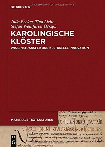 Karolingische Kloster: Wissenstransfer Und Kulturelle Innovation (Materiale Textkulturen) (German Edition)
