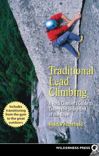 Traditional Lead Climbing: A Rock Climber\'s Guide to Taking the Sharp End of the Rope