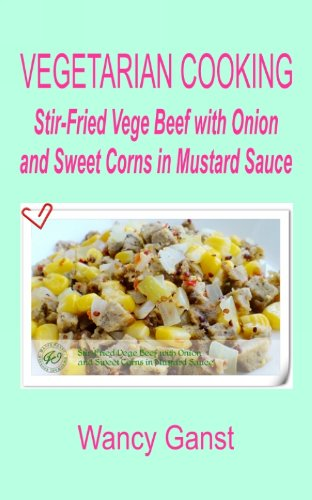 Vegetarian Cooking: Stir-Fried Vege Beef With Onion And Sweet Corns In Mustard Sauce (Vegetarian Cooking - Vege Meats Book 124) front-229376