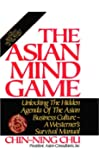 The Asian Mind Game: Unlocking the Hidden Agenda of the Asian Business Culture - A Westerner's Survival Manual