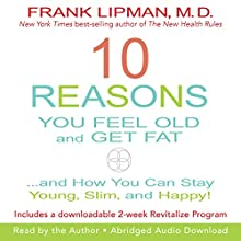 10 Reasons You Feel Old and Get Fat...: And How YOU Can Stay Young, Slim, and Happy! | Livre audio Auteur(s) : Frank Lipman Narrateur(s) : Frank Lipman
